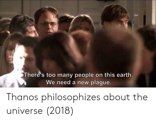 Earth, Thanos, and Universe: There's too many people on this earth  We need a new plague Thanos philosophizes about the universe (2018)