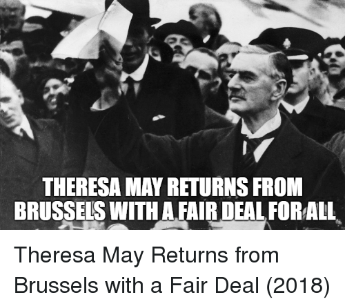 Brussels, May, and Fair: THERESA MAY RETURNS FRONM  BRUSSELS WITH A FAIR DEAL FORALL Theresa May Returns from Brussels with a Fair Deal (2018)