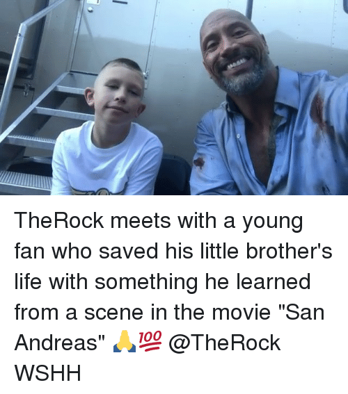 """Life, Memes, and Wshh: TheRock meets with a young fan who saved his little brother's life with something he learned from a scene in the movie """"San Andreas"""" 🙏💯 @TheRock WSHH"""