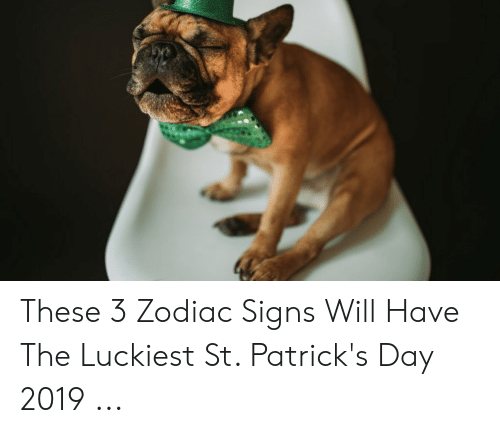 These 3 Zodiac Signs Will Have the Luckiest St Patrick's Day