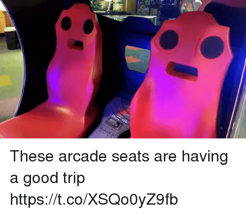 me.me: These arcade seats are having a good trip https://t.co/XSQo0yZ9fb