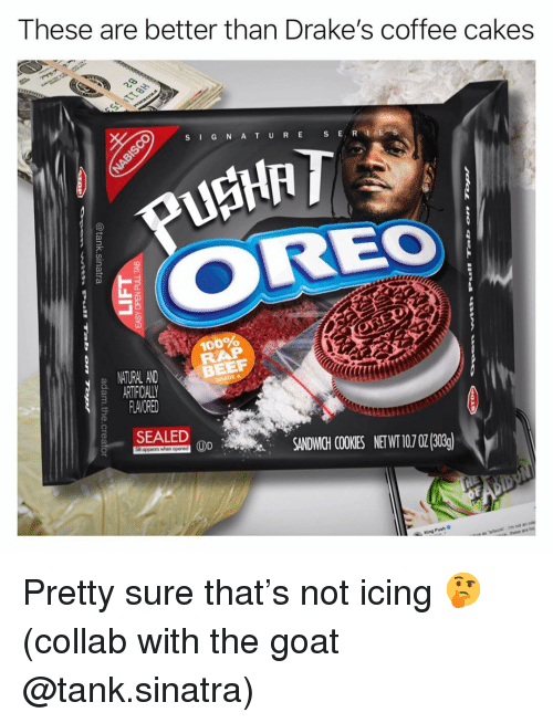 Anaconda, Beef, and Cookies: These are better than Drake's coffee cakes  S G N AT URE S E  OREO  100%  NITURAL AND  ARTIFICIALLY  FLAVORED  BEEF  SALED 0SANDWICHI COOKIES NETWI 107 02(303)  King Push C  rm not a Pretty sure that's not icing 🤔 (collab with the goat @tank.sinatra)