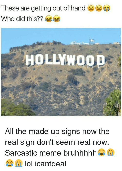 Memes, The Real, and 🤖: These are getting out of hand  Who did this??  HOLLY All the made up signs now the real sign don't seem real now. Sarcastic meme bruhhhhh😂😭😂😭 lol icantdeal