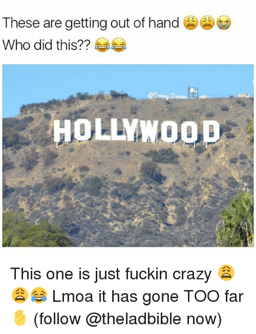 Memes, 🤖, and  Too Far: These are getting out of hand  Who did this??  OLLYWOOD This one is just fuckin crazy 😩😩😂 Lmoa it has gone TOO far ✋️ (follow @theladbible now)