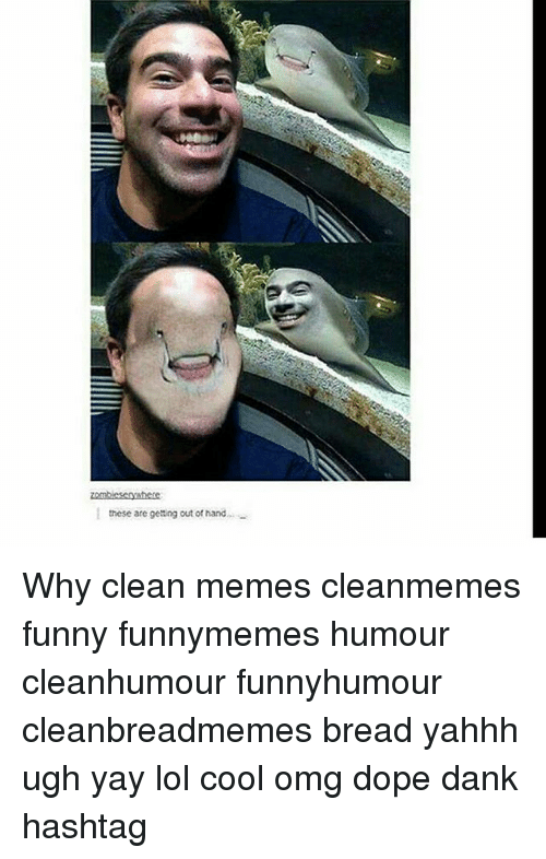 these are getting out of hand why clean memes cleanmemes 23108555 these are getting out of hand why clean memes cleanmemes funny