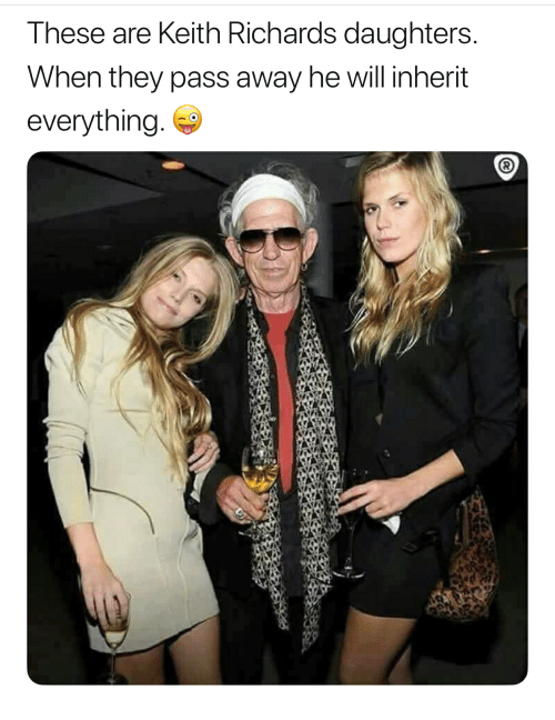 Keith Richards, Keith, and Will: These are Keith Richards daughters  When they pass away he will inherit  everything