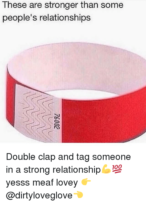 Memes, Relationships, and Tag Someone: These are stronger than some  people's relationships Double clap and tag someone in a strong relationship💪💯 yesss meaf lovey 👉 @dirtyloveglove👈