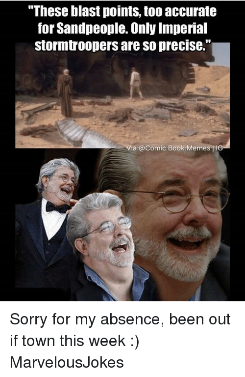"""Memes, Sorry, and Book: """"These blast points, too accurate  for Sandpeople. Only Imperial  stormtroopers are so precise.""""  Via @Comic.Book.Memes-性 Sorry for my absence, been out if town this week :) MarvelousJokes"""