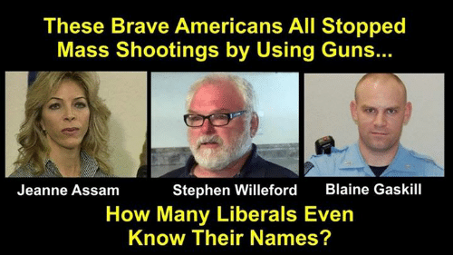 Guns, Memes, and Stephen: These Brave Americans All Stopped  Mass Shootings by Using Guns...  Blaine Gaskill  Stephen Willeford  How Many Liberals Even  Know Their Names?  Jeanne Assam