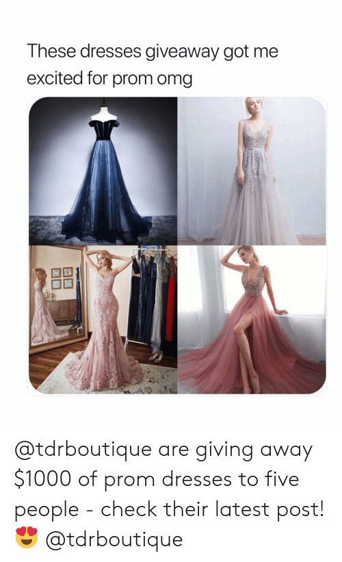 Omg, Dresses, and Girl Memes: These dresses giveaway got me  excited for prom omg @tdrboutique are giving away $1000 of prom dresses to five people - check their latest post! 😍 @tdrboutique