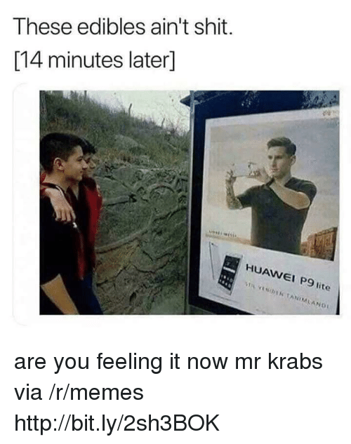 Memes, Mr. Krabs, and Shit: These edibles ain't shit.  [14 minutes later]  HUAWEI P9 lite  AW  I P9 are you feeling it now mr krabs via /r/memes http://bit.ly/2sh3BOK
