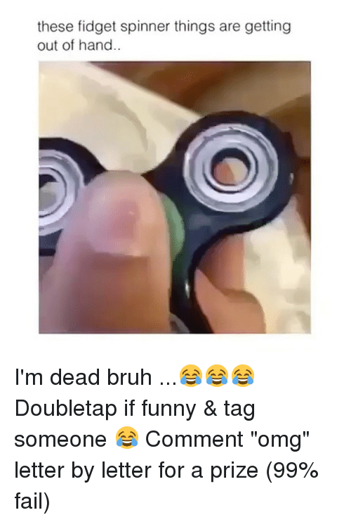 These Fidget Spinner Things Are Getting Out Of Hand I M