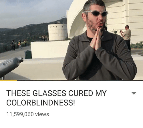 These Glasses Cured My Color Blindness 11599060 Views