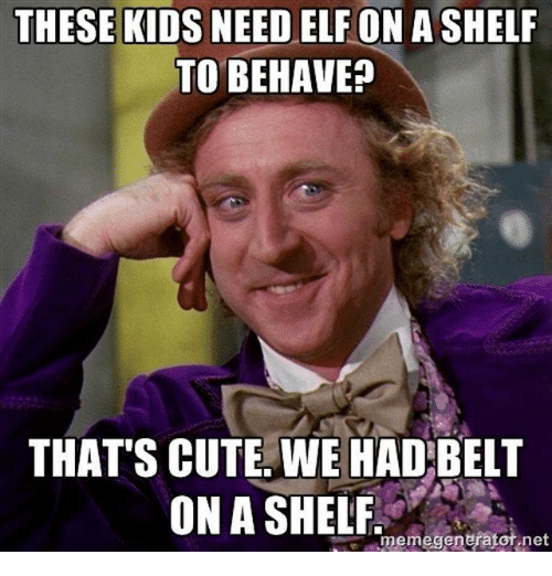 these kids need elf on a shelf to behave thats 26449013 ✅ 25 best memes about elf on a shelf elf on a shelf memes