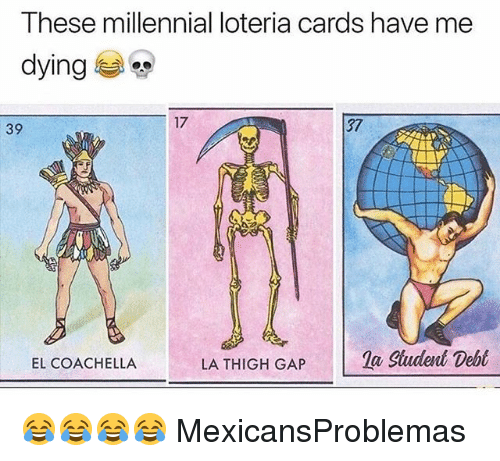 Coachella, Memes, and Thigh Gap: These millennial loteria cards have me  dying  39  17  37  LA THIGH GAP  Siudent Debt  EL COACHELLA 😂😂😂😂 MexicansProblemas