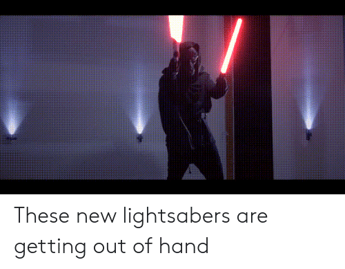 New, Lightsabers, and Hand: These new lightsabers are getting out of hand