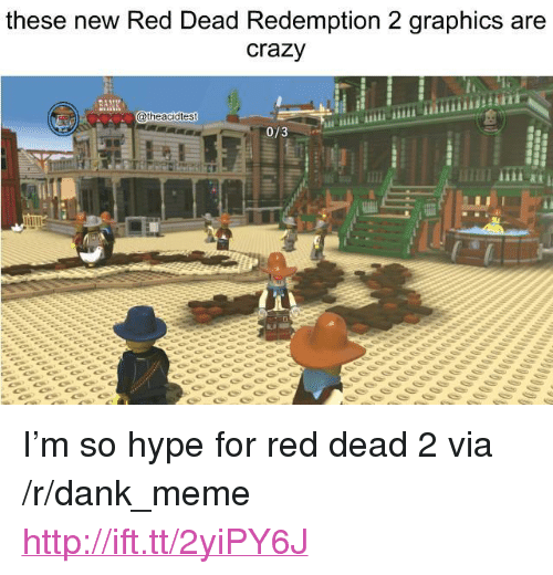 "Crazy, Dank, and Hype: these new Red Dead Redemption 2 graphics are  crazy  atheacidtest  0/3 <p>I'm so hype for red dead 2 via /r/dank_meme <a href=""http://ift.tt/2yiPY6J"">http://ift.tt/2yiPY6J</a></p>"