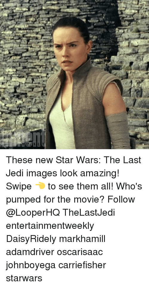 Jedi, Memes, and Star Wars: These new Star Wars: The Last Jedi images look amazing! Swipe 👈 to see them all! Who's pumped for the movie? Follow @LooperHQ TheLastJedi entertainmentweekly DaisyRidely markhamill adamdriver oscarisaac johnboyega carriefisher starwars