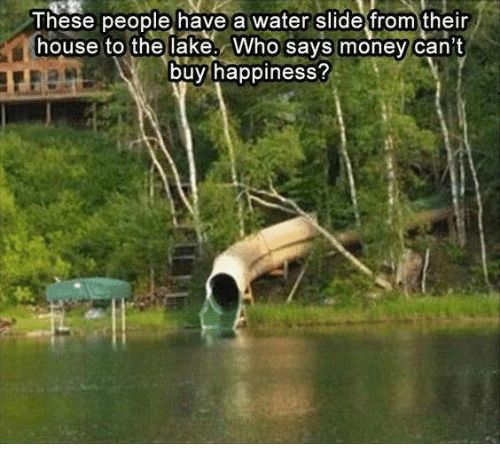 Dank, Money, and House: These people have a water slide from their  house to the lake. Who says money can't  buy happiness?