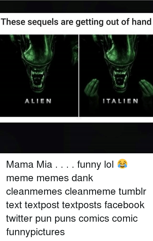 These Sequels Are Getting Out of Hand ALIEN TALIEN Mama Mia