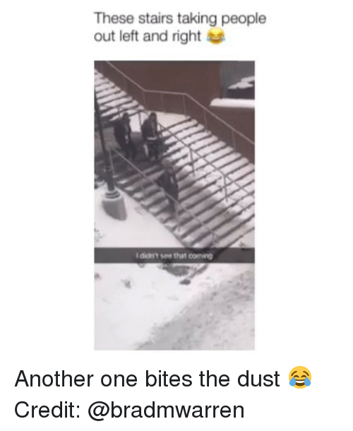 Another One, Memes, and 🤖: These stairs taking people  out left and right  I didn't see that coming Another one bites the dust 😂 Credit: @bradmwarren