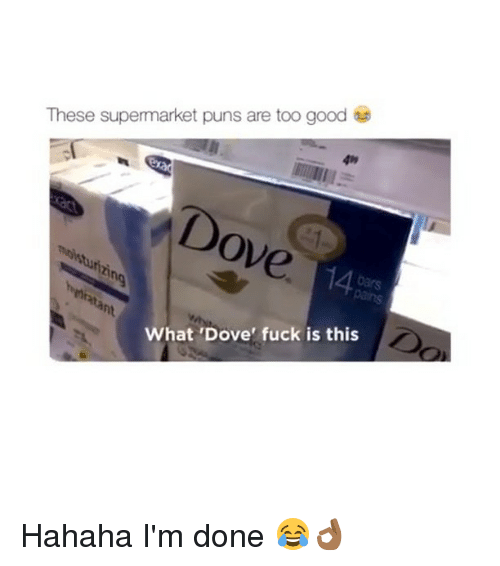 Dove, Memes, and Puns: These supermarket puns are too good  49  14  ht  What 'Dove' fuck is this Hahaha I'm done 😂👌🏾