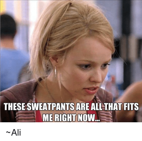 f60eeb1e0c80c THESE SWEATPANTS ARE ALL THAT FITS ME RIGHT NOW ~Ali | Ali Meme on ME.ME