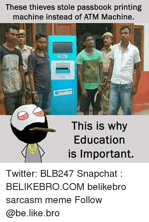 Be Like, Meme, and Memes: These thieves stole passbook printing  machine instead of ATM Machine.  녀  This is why  Education  is Important. Twitter: BLB247 Snapchat : BELIKEBRO.COM belikebro sarcasm meme Follow @be.like.bro