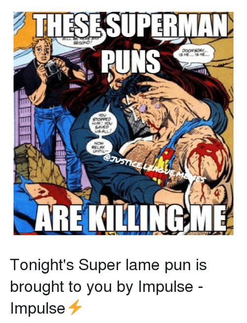 THESESUPERMAN PUNS USALL NOW RELAX ARE KILLINGME Tonight's Super Lame Pun Is Brought to You by ...
