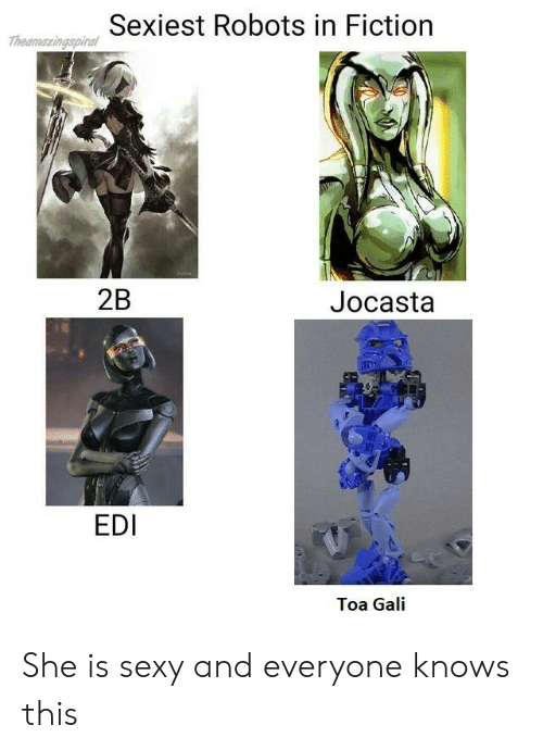Sexy, Fiction, and Edi: Thesmaringspica Sexiest Robots in Fiction  2B  Jocasta  EDI  Toa Gali She is sexy and everyone knows this