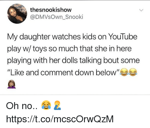 "Memes, youtube.com, and Kids: thesnookishow  @DMVsOwn_Snooki  My daughter watches kids on YouTube  play w/ toys so much that she in here  playing with her dolls talking bout some  ""Like and comment down below"" Oh no.. 😂🤦‍♂️ https://t.co/mcscOrwQzM"
