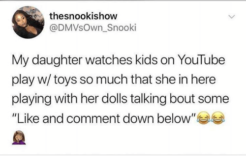 """youtube.com, Kids, and Toys: thesnookishow  @DMVsOwn_Snooki  My daughter watches kids on YouTube  play w/ toys so much that she in here  playing with her dolls talking bout some  """"Like and comment down below"""""""