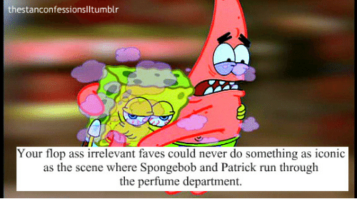 Run, SpongeBob, and Iconic: thestanconfessions I Itumblr  Shee  Your flop ass irrelevant faves could never do something as iconic  as the scene where Spongebob and Patrick run through  the perfume department