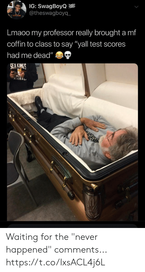 """Funny, Test, and Never: @theswagboyq  Lmaoo my professor really brought a mf  coffin to class to say """"yall test scores  had me dead""""  SEA KIMES  ASEBAL Waiting for the """"never happened"""" comments... https://t.co/IxsACL4j6L"""
