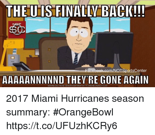Meme, Sports, and Http: THEUIS FINALLY BACK!!  NOTSportsCenter  AAAAANNNNND THEY'RE GONE AGAIN  DOWNLOAD MEME GENERATOR FROM HTTP I/MEMECRUNCH COM 2017 Miami Hurricanes season summary: #OrangeBowl https://t.co/UFUzhKCRy6
