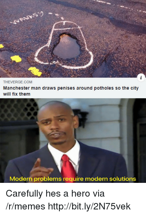 Memes, Http, and Manchester: THEVERGE COM  Manchester man draws penises around potholes so the city  will fix them  Modern problems require modern solutions Carefully hes a hero via /r/memes http://bit.ly/2N75vek