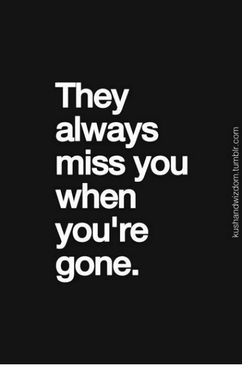 They Always Miss You When Youre Gone Meme On Meme