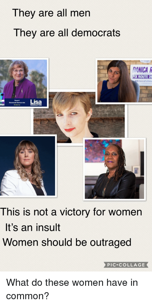 Collage, Common, and Women: They are all men  They are all democrats  DANICAR  FIX 8  ROUTE 2  anoatsLisa  AL  Endorse  MIDDLETON  This is not a victory for women  It's an insult  Women should be outraged  PIC.cOLLAGE