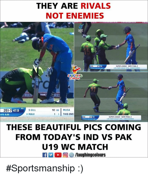 Beautiful, Live, and Match: THEY ARE RIVALS  NOT ENEMIES  50  SUPER LEAGUE SEMI-FINAL 2  LAUGHING  쥰Daey.MAILL  251-7 47.5  93 88 MUSA  ATE 5.25  MAVI  1THIS OVE  IND 271  50  SUPER LEAGUE-SEMI-FINAL 2  LIVE  ISTCHURCH  THESE BEAUTIFUL PICS COMING  FROM TODAY'S IND VS PAK  U19 WC MATCH #Sportsmanship :)