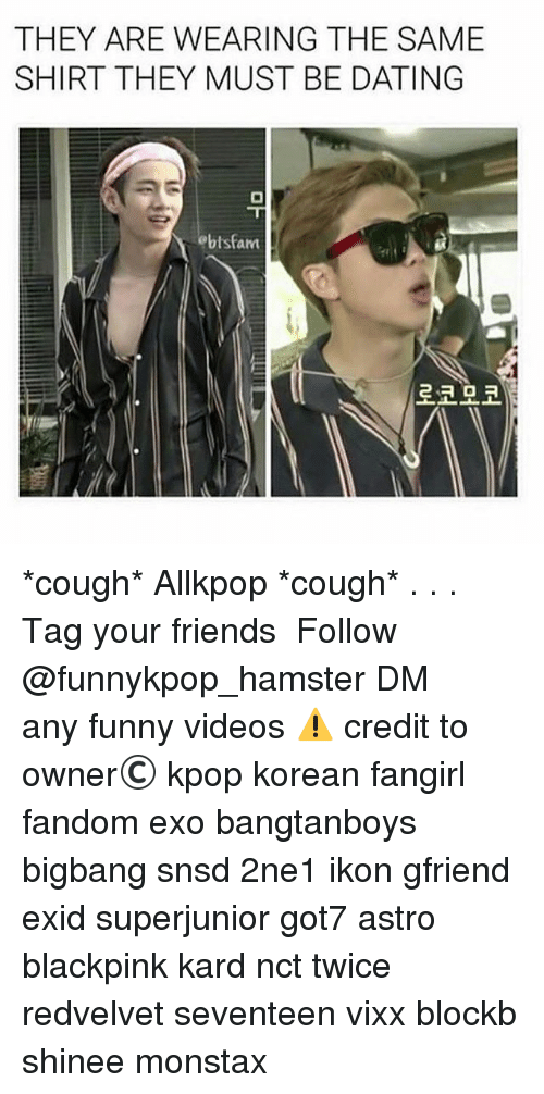 Dating, Friends, and Funny: THEY ARE WEARING THE SAME  SHIRT THEY MUST BE DATING  ebtsfam  aht  로코모코 *cough* Allkpop *cough* . . . 》Tag your friends 》》 Follow @funnykpop_hamster 》》》DM any funny videos ⚠ credit to owner© kpop korean fangirl fandom exo bangtanboys bigbang snsd 2ne1 ikon gfriend exid superjunior got7 astro blackpink kard nct twice redvelvet seventeen vixx blockb shinee monstax