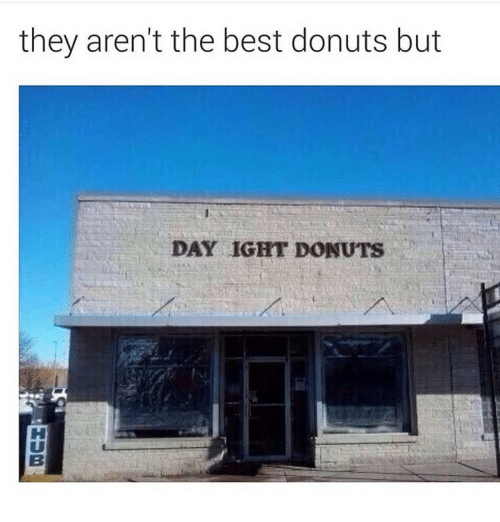 Best, Donuts, and Day: they aren't the best donuts but  DAY IGHT DONUTS