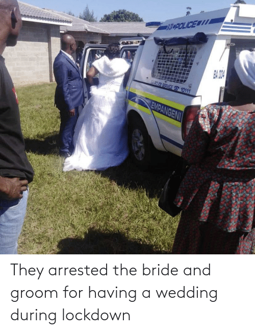 Wedding, They, and For: They arrested the bride and groom for having a wedding during lockdown