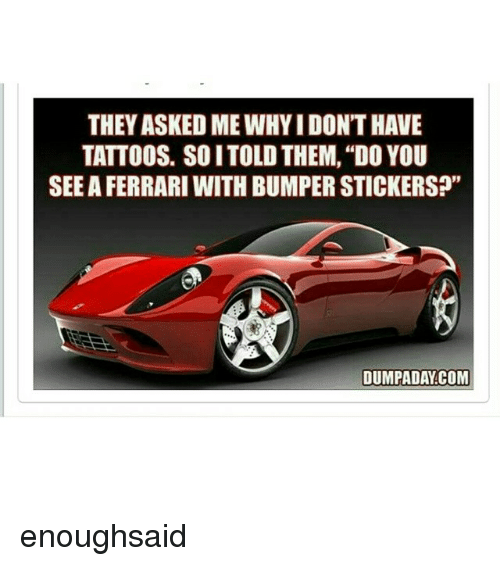 Ferrari memes and tattoos they asked me whyi dont have tattoos