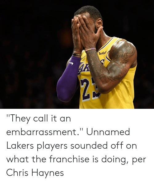 """Los Angeles Lakers, Franchise, and They: """"They call it an embarrassment.""""  Unnamed Lakers players sounded off on what the franchise is doing, per Chris Haynes"""