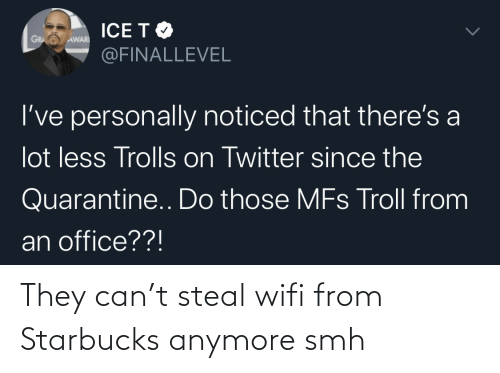 Smh, Starbucks, and Wifi: They can't steal wifi from Starbucks anymore smh