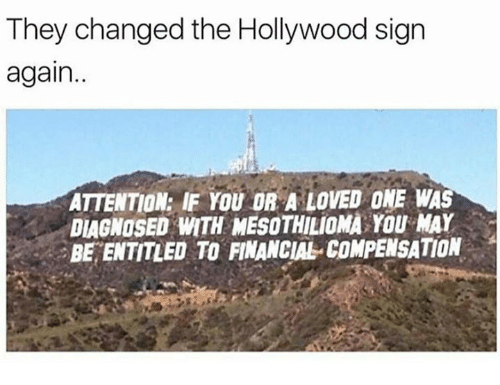 Dank, Entitled, and 🤖: They changed the Hollywood sign  again.  ATTENTION: IF YOU OR A LOVED ONE WAS  DIAGNOSED INTH MESOTHILIOMA YOU MAY  BE ENTITLED TO FINANCIAL COMPENSATION