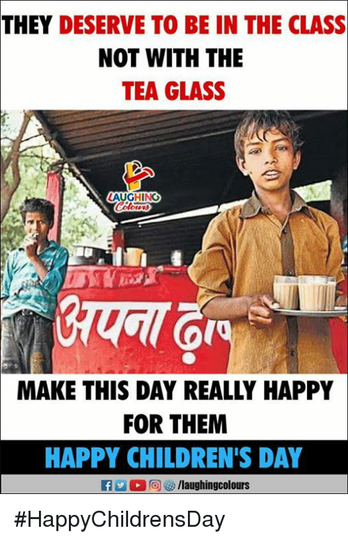 Happy, Indianpeoplefacebook, and Tea: THEY DESERVE TO BE IN THE CLASS  NOT WITH THE  TEA GLASS  LAUGHING  MAKE THIS DAY REALLY HAPPY  FOR THEM  HAPPY CHILDREN'S DAY #HappyChildrensDay