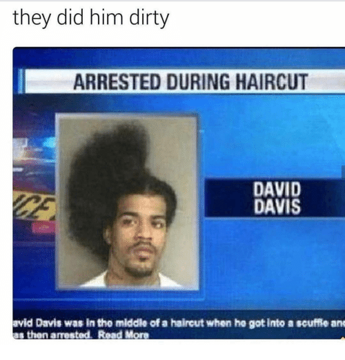 new haircut meme they did him arrested during haircut david davis ane 3478