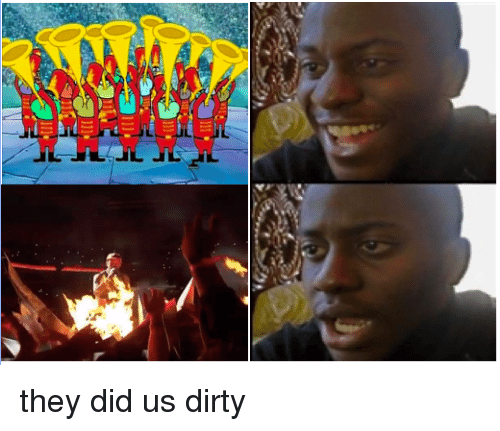 Dirty, Did, and They: they did us dirty