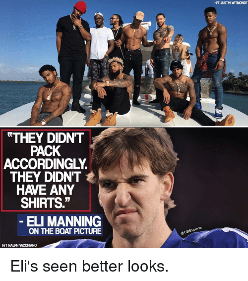 "Eli Manning, Memes, and Cbssports: THEY DIDNT  PACK  ACCORDINGLY.  THEY DIDNT  HAVE ANY  SHIRTS.""  ELI MANNING  ON THE BOAT PICTURE  HIT RALPH VACCHIANO  @CBssports  HIT JUSTIN WITMONDT Eli's seen better looks."